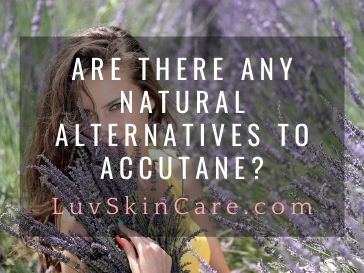 Are There Any Natural Alternatives to Accutane?