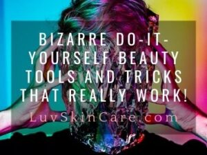 Bizarre Do-It-Yourself Beauty Tools and Tricks That Really Work!