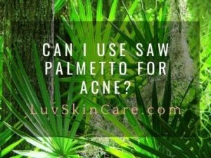 Can I Use Saw Palmetto For Acne?