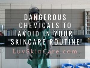 Dangerous Chemicals to Avoid in Your Skincare Routine
