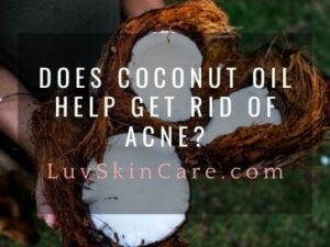Does Coconut Oil Help Get Rid of Acne?