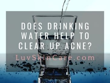 Does Drinking Water Help to Clear Up Acne?