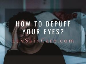 How to Depuff Your Eyes?