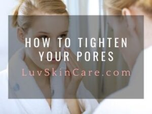 How to Tighten Your Pores?