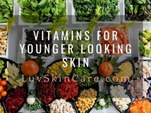 Vitamins For Younger Looking Skin