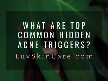 What are Top Common Hidden Acne Triggers?