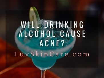 Will Drinking Alcohol Cause Acne?